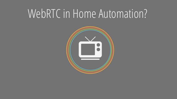 WebRTC for Home Automation