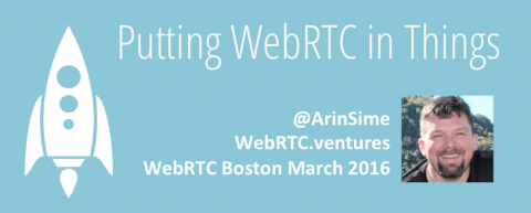 IoT and WebRTC – presentation at WebRTC Boston