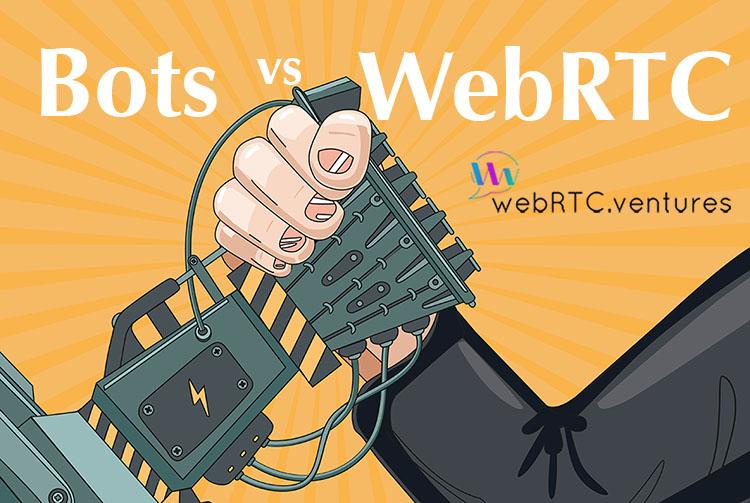 Bots vs WebRTC: Who will win?