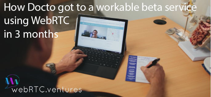 How Docto got a workable beta service using WebRTC in 3 months