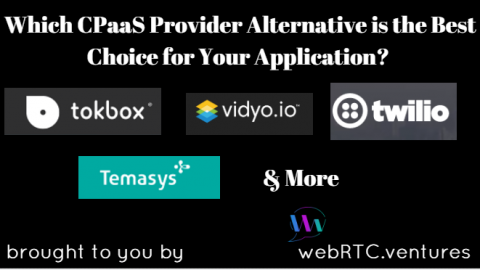 Which CPaaS Provider Alternative is the Best Choice for Your Application? Tokbox, Vidyo, Temasys, Twilio & More