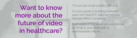 WebRTC Ventures Announces Email Course – HIPAA WebRTC Video in Telehealth