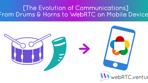 [The Evolution of Communications] From Drums & Horns to WebRTC on Mobile Devices!