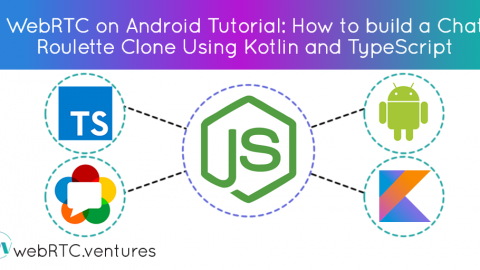 [WebRTC on Android Tutorial] How to build a Chat Roulette Clone Using Kotlin and TypeScript
