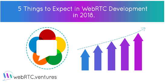 Things to expect in webRTC development in 2018