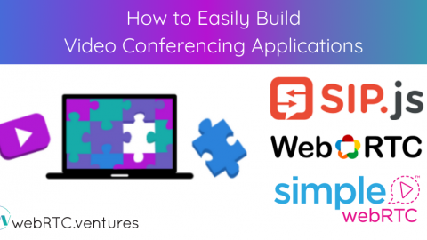 How to Easily Build Video Conferencing Applications
