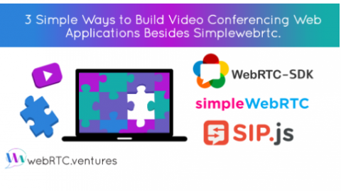 3 Simple Ways to Build Video Conferencing Web Applications Besides Simplewebrtc.