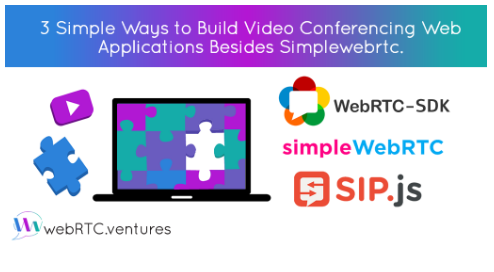 3 Simple Ways to Build Video Conferencing Web Applications