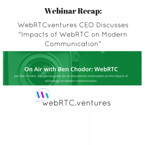 "[Webinar Recap] WebRTCventures CEO Discusses ""Impacts of WebRTC on Modern Communication"""