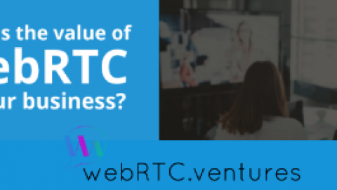What is the Value of WebRTC to Your Business?