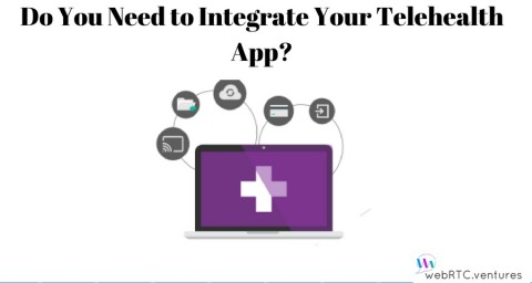 Do You Need to Integrate Your Telehealth App?