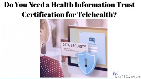 Do You Need a HITRUST or Health Information Trust Certification for Telehealth?