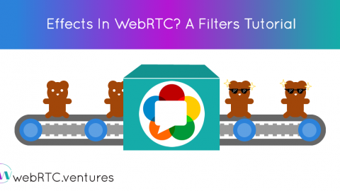 Effects In WebRTC? A Filters Tutorial