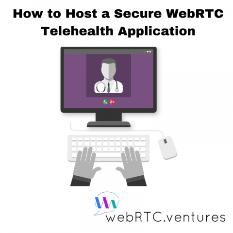 How to Host a Secure WebRTC Telehealth Application