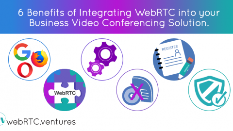 6 Benefits of Integrating WebRTC into your Business Video Conferencing Solution