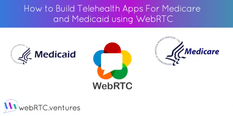 How to Build Telehealth Apps For Medicare and Medicaid using WebRTC