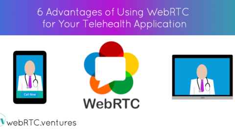 6 Advantages of Using WebRTC for Your Telehealth Application