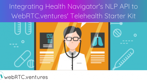 Integrating Health Navigator's NLP API with WebRTC.ventures' Telehealth Starter Kit