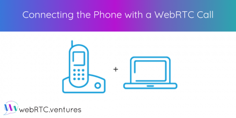 Connecting the Phone with a WebRTC Call