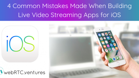 4 Common Mistakes Made When Building Live Video Streaming Apps for iOS
