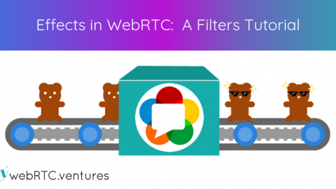 Effects In WebRTC: A Filters Tutorial