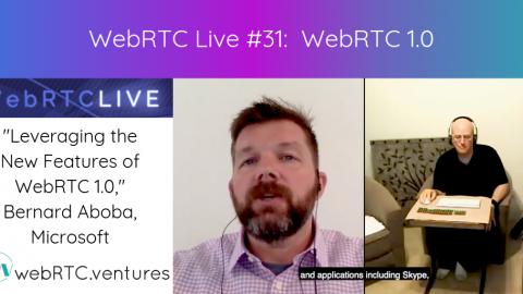 "WebRTC Live #31: ""Leveraging the New Features of WebRTC 1.0,"" Bernard Aboba, Microsoft"