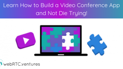Learn How to Build a Video Conference App and Not Die Trying!