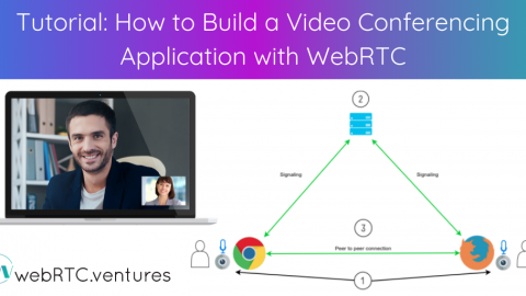 Tutorial: How to Build a Video Conferencing Application with WebRTC
