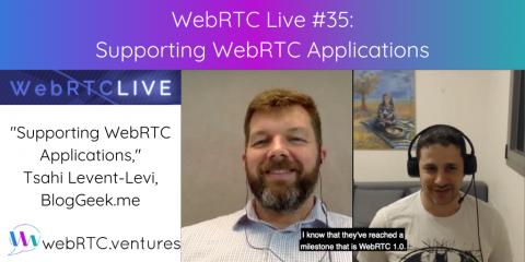 "WebRTC Live #35 – ""Supporting WebRTC Applications,"" Tsahi Levent-Levi, BlogGeek.me"