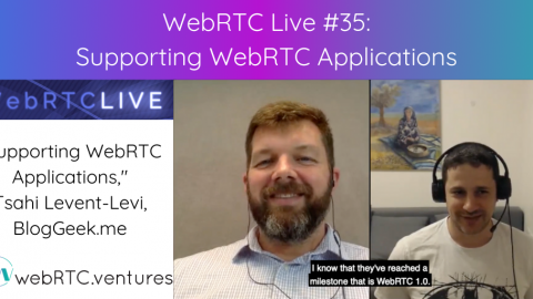 "WebRTC Live #35 – ""Supporting WebRTC Applications,"" Tsahi Levent-Levi, BlogGeek.me"