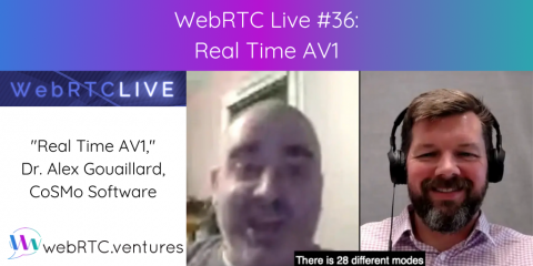 "WebRTC Live #36 – ""Real Time AV1,"" Dr. Alex Gouaillard, CoSMo Software"