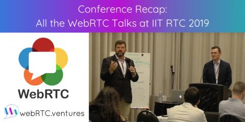 All the WebRTC Talks at IIT RTC 2019