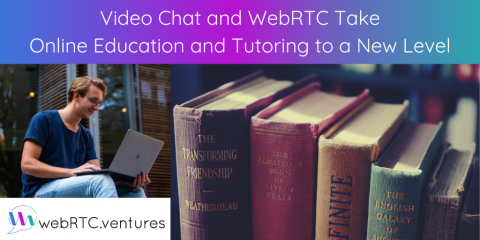 Video Chat and WebRTC Take Online Education and Tutoring to a New Level