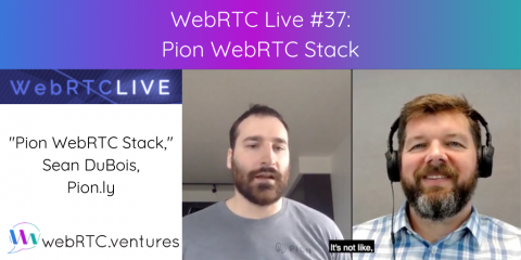 "WebRTC Live #37 – ""Pion WebRTC Stack,"" Sean DuBois, Pion.ly"