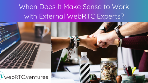 When Does It Make Sense to Work with External WebRTC Experts?