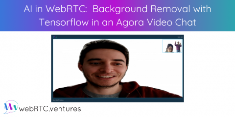 AI in WebRTC: Background Removal with Tensorflow in an Agora Video Chat
