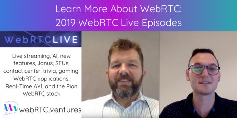 Learn More About WebRTC:  2019 WebRTC Live Episodes