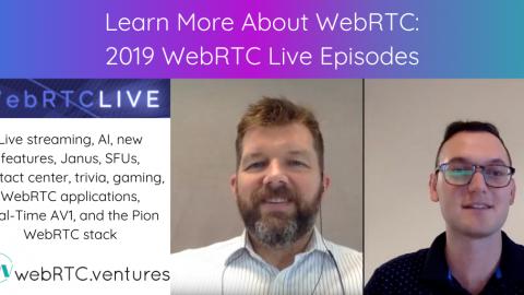 Learn More About WebRTC:  2019 WebRTC Live Episodes