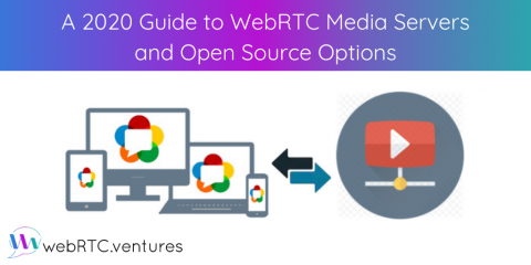 A 2020 Guide to WebRTC Media Servers and Open Source Options