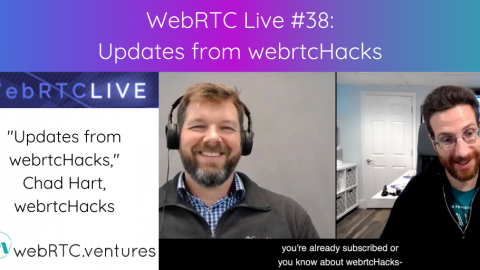 "WebRTC Live #38 – ""Updates from webrtcHacks,"" Chad Hart, webrtcHacks.com"