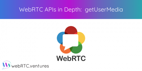 WebRTC APIs in Depth: getUserMedia