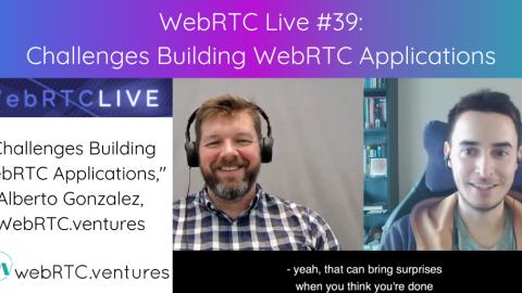 """WebRTC Live #39 – """"Challenges Building WebRTC Applications,"""" Alberto Gonzalez, WebRTC.ventures"""
