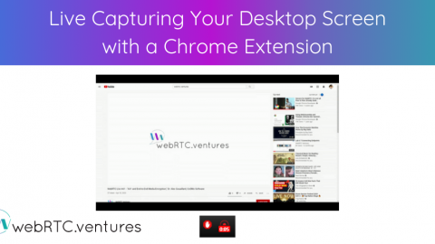 Live Capturing Your Desktop Screen with a Chrome Extension