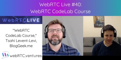 "WebRTC Live #40 – ""WebRTC CodeLab Course,"" Tsahi Levent-Levi, BlogGeek.me"