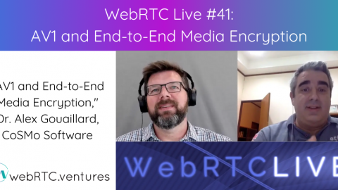 "WebRTC Live #41 – ""AV1 and End-to-End Media Encryption,"" Dr. Alex Gouaillard, CoSMo Software"