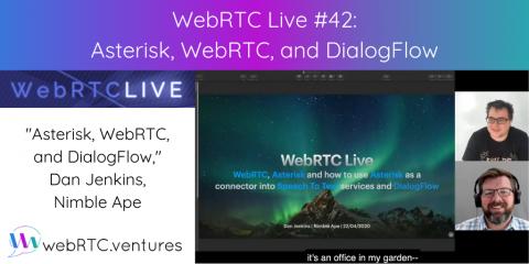 "WebRTC Live #42 – ""Asterisk, WebRTC, and DialogFlow,"" Dan Jenkins, Nimble Ape"
