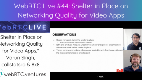 "WebRTC Live #44 – ""Shelter in Place on Networking Quality for Video Apps,"" Varun Singh, callstats.io and 8×8"