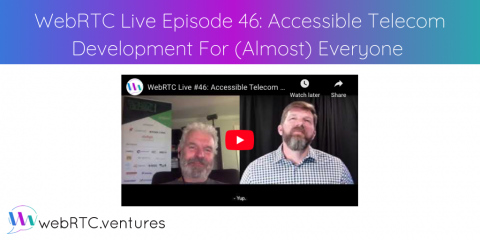 "Watch WebRTC Live #46: ""Accessible Telecom Development For (Almost) Everyone"""