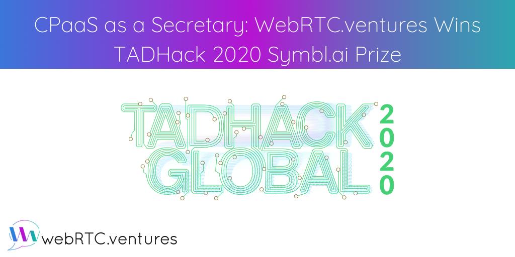 CPaaS as a Secretary_ WebRTC.ventures Wins TADHack 2020 Symbl.ai Prize
