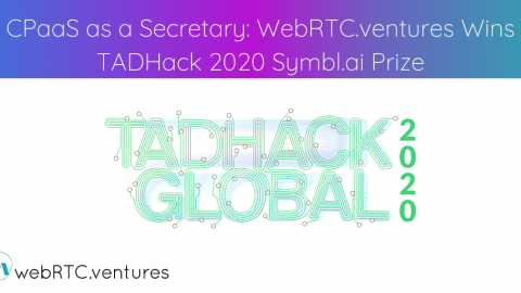 CPaaS as a Secretary: WebRTC.ventures Wins TAD Hack 2020 Symbl.ai Prize